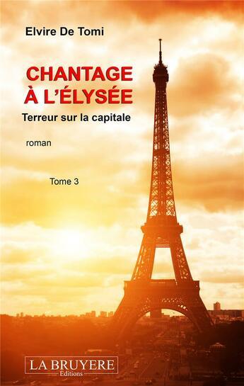 Couverture du livre « Chantage à l'Elysée T.3 ; terreur sur la capitale » de Elvire De Tomi aux éditions La Bruyere