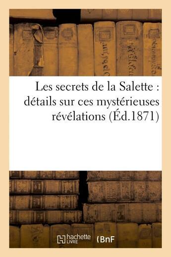 Couverture du livre « Les secrets de la salette : details sur ces mysterieuses revelations » de  aux éditions Hachette Bnf