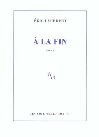 Couverture du livre « A La Fin » de Eric Laurrent aux éditions Minuit
