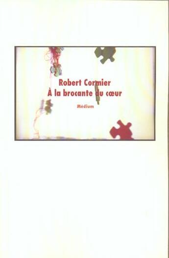 Couverture du livre « A La Brocante Du Coeur (Cf Ne) » de Cormier Robert / Mis aux éditions Ecole Des Loisirs