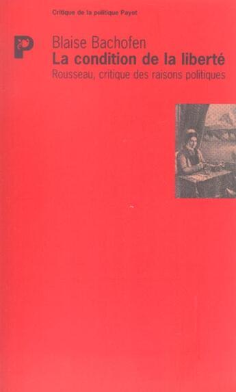 Couverture du livre « Condition de la liberte (la) » de Blaise Bachofen aux éditions Payot