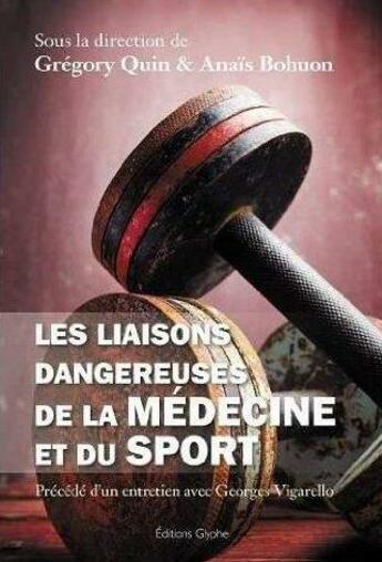 Couverture du livre « Les Liaisons Dangereuses De La Medecine Et Du Sport » de Quin Gregory aux éditions Glyphe