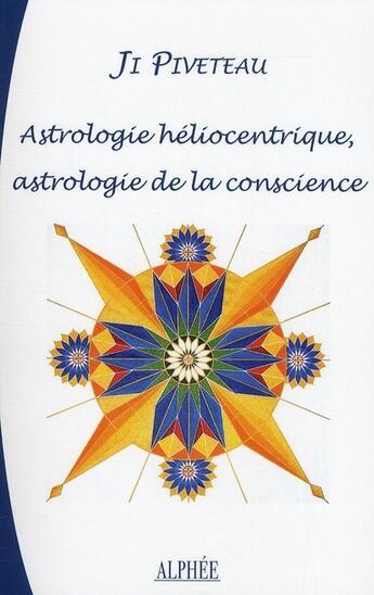 Couverture du livre « Astrologie héliocentrique, astrologie de la conscience » de Ji Piveteau aux éditions Alphee.jean-paul Bertrand