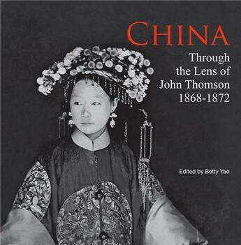 Couverture du livre « China through the lens of john thomson 1868 - 1972 (new ed) » de Yao Betty aux éditions River Books