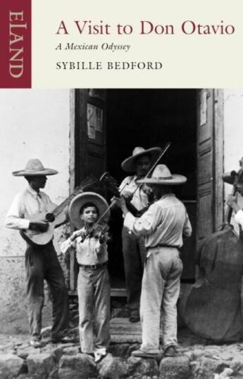 Couverture du livre « A Visit to Don Otavio » de Sybille Bedford aux éditions Eland Publishing Digital