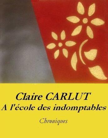 Couverture du livre « A L'Ecole Des Indomptables » de Claire Carlut aux éditions Les Livres De Joseph Ouaknine