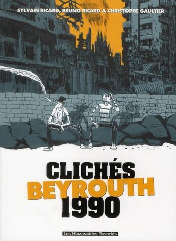 Couverture du livre « Clichés Beyrouth 1990 » de Sylvain Ricard et Bruno Ricard et Christophe Gaultier aux éditions Humanoides Associes