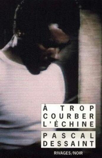 Couverture du livre « À trop courber l'échine » de Pascal Dessaint aux éditions Rivages