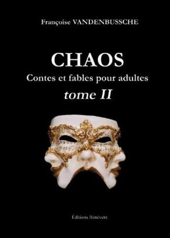 Couverture du livre « Chaos contes et fables pour adultes t.2 » de Francoise Vandenbussche aux éditions Benevent