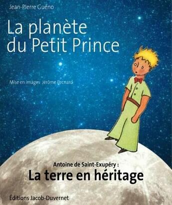 Couverture du livre « La terre en héritage ; Antoine de Saint-Exupéry sauver la planete du petit prince » de Jean-Pierre Gueno aux éditions Jacob-duvernet