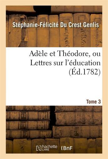 Couverture du livre « Adele et theodore, ou lettres sur l'education. tome 3 » de Genlis S-F. aux éditions Hachette Bnf