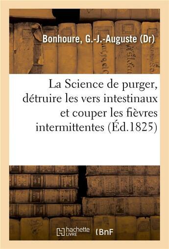Couverture du livre « La science de purger, detruire les vers intestinaux et couper les fievres intermittentes sans danger » de Bonhoure G-J-A. aux éditions Hachette Bnf