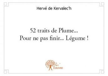 Couverture du livre « 52 traits de plume... pour ne pas finir... légume ! » de Herve De Kervalec'H aux éditions Edilivre-aparis