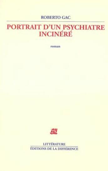 Couverture du livre « Portrait d'un psychiatre incinéré » de Roberto Gac aux éditions La Difference