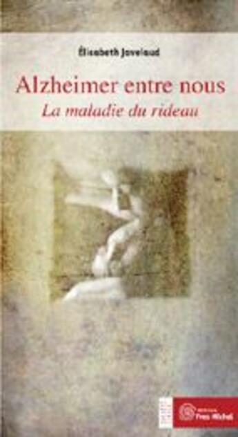 Couverture du livre « Alzheimer entre nous ; la maladie du rideau » de Elisabeth Javelaud aux éditions Yves Michel