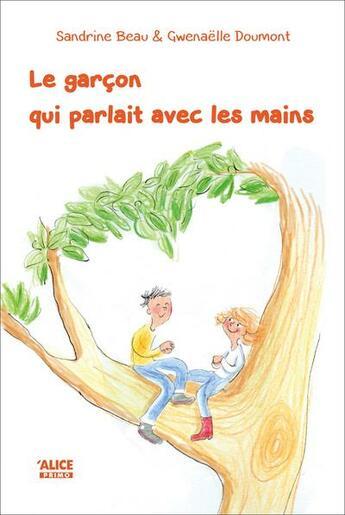 Couverture du livre « Le garçon qui parlait avec les mains » de Sandrine Beau et Gwenaelle Doumont aux éditions Alice