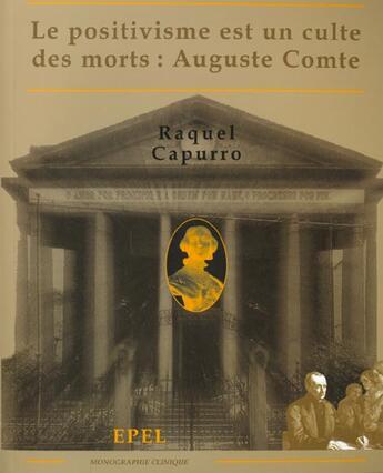 Couverture du livre « Auguste Comte Le Positivisme Est Un Culte Des Morts » de Raquel Capurro aux éditions Epel
