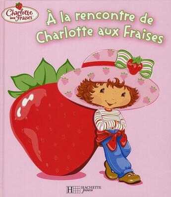 Couverture du livre « À la rencontre de Charlotte aux fraises » de Collectif aux éditions Hachette Jeunesse