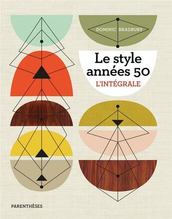 Couverture du livre « Le style années 50 ; l'intégrale » de Dominic Bradbury aux éditions Parentheses
