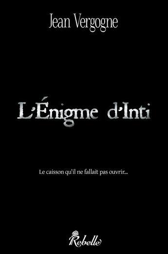 Couverture du livre « L'énigme d'Inti » de Jean Vergogne aux éditions Rebelle