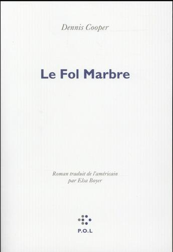 Couverture du livre « Le fol marbre » de Dennis Cooper aux éditions P.o.l