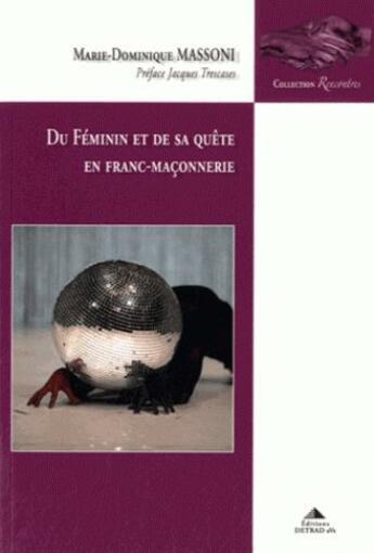 Couverture du livre « Du féminin et de sa quête en franc-maçonnerie » de Marie-Dominique Masoni aux éditions Detrad Avs
