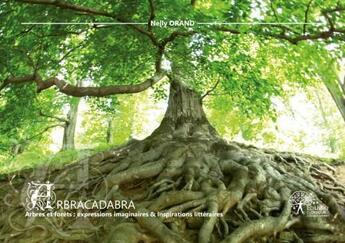 Couverture du livre « Arbracadabra : Arbres Et Forets, Expressions Imaginaires & Inspirations Litteraires » de Nelly Orand aux éditions Edilivre-aparis