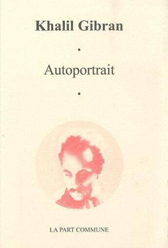 Couverture du livre « Autoportrait » de Khalil Gibran aux éditions La Part Commune