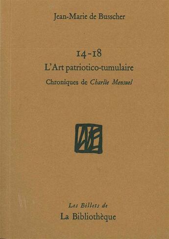 Couverture du livre « 14-18 et l'art patriotico-tumulaire » de Jean-Marie De Busscher aux éditions La Bibliotheque