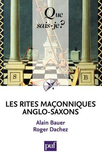 Couverture du livre « Les rites maçonniques anglo-saxons » de Alain Bauer et Roger Dachez aux éditions Presses Universitaires De France