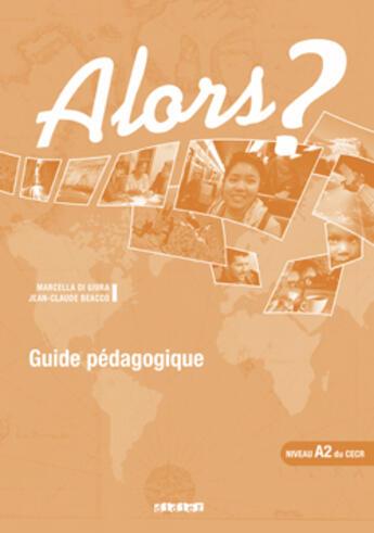 Couverture du livre « Alors ? Niveau A2 Guide Pedagogique » de Beacco-J-C aux éditions Didier