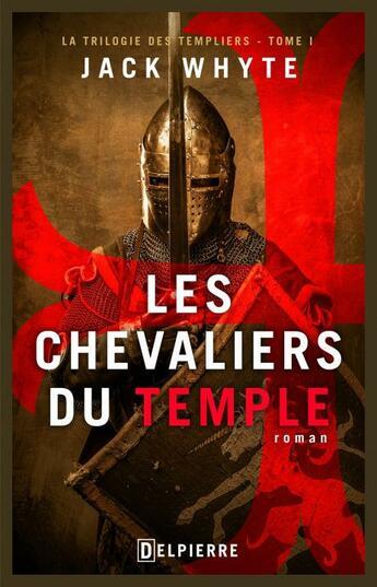 Couverture du livre « La trilogie des templiers t.1 : les chevaliers du Christ » de Jack Whyte aux éditions Delpierre