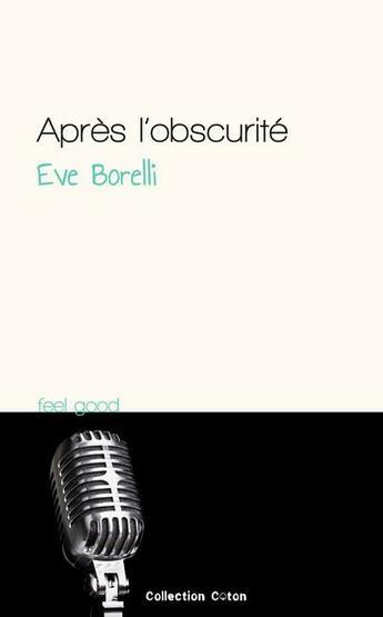 Couverture du livre « Après l'obscurité » de Eve Borelli aux éditions Collection Coton