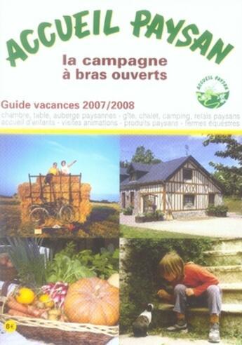Couverture du livre « Accueil paysan, la campagne à bras ouverts ; guide vacances 2007-2008 » de Collectif aux éditions Jean Pierre Huguet