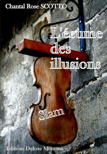 Couverture du livre « L'écume des illusions ; slam » de Chantal Rose Scotto aux éditions Duluxe Montana