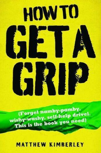 Couverture du livre « How to Get a Grip - Forget namby-pampy wishy washy self-help drivel » de Kimberley Matthew aux éditions Blake John Digital