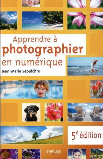 Couverture du livre « Apprendre à photographier en numérique » de Jean-Marie Sepulchre aux éditions Eyrolles