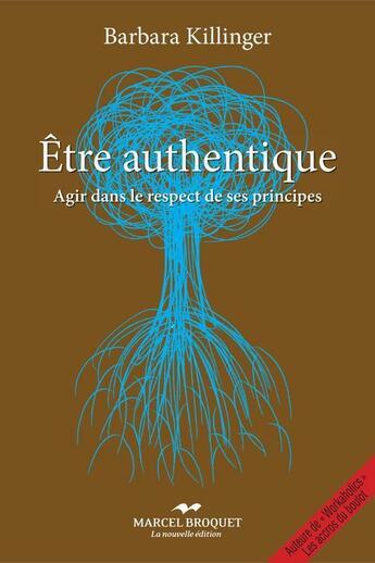 Couverture du livre « Être authentique » de Barbara Killinger aux éditions Marcel Broquet