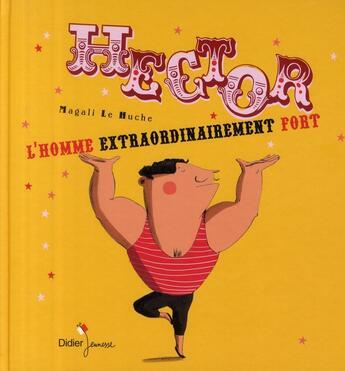 Couverture du livre « Hector, l'homme extraordinairement fort » de Magali Le Huche aux éditions Didier Jeunesse