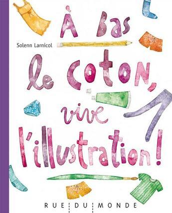 Couverture du livre « À bas le coton, vive l'illustration ! » de Solenn Larnicol aux éditions Rue Du Monde