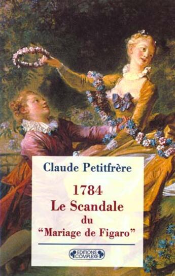 Couverture du livre « 1784 Le Scandale Du Mariage De Figaro » de Claude Petitfrere aux éditions Complexe