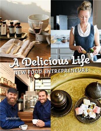 Couverture du livre « A Delicious Life New Food Entrepeneurs /Anglais » de Le Fort Marie aux éditions Dgv