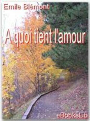 Couverture du livre « À quoi tient l'amour » de Emile Blemont aux éditions Ebookslib