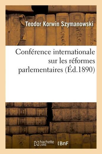 Couverture du livre « Conference internationale sur les reformes parlementaires » de Korwin Szymanowski T aux éditions Hachette Bnf