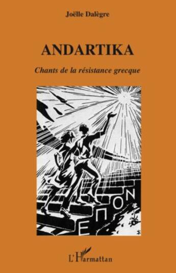 Couverture du livre « Andartika ; chants de la résistance grecque » de Joelle Dalegre aux éditions L'harmattan