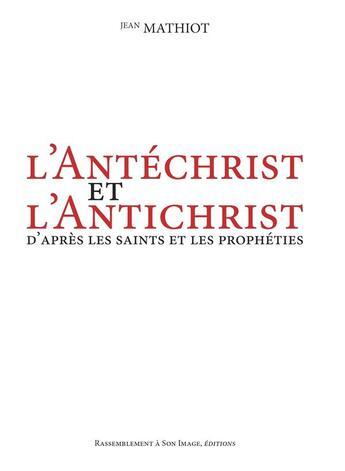 Couverture du livre « L'Antéchrist et l'Antichrist ; d'après les saints et les prophéties » de Jean Mathiot aux éditions R.a. Image