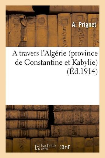 Couverture du livre « A travers l'algerie (province de constantine et kabylie) » de Prignet A. aux éditions Hachette Bnf