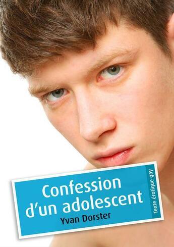 Couverture du livre « Confession d'un adolescent (érotique gay) » de Yvan Dorster aux éditions Textes Gais