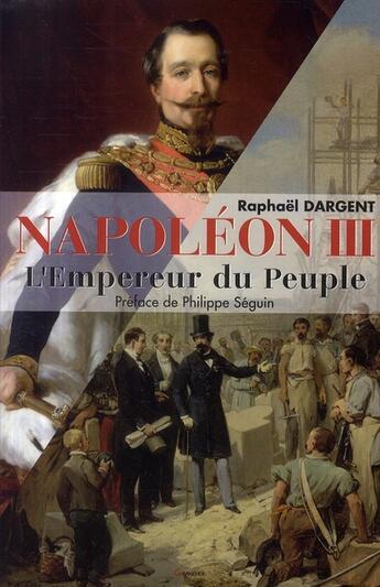 Couverture du livre « Napoléon III ; l'empereur du peuple » de Raphael Dargent aux éditions Grancher