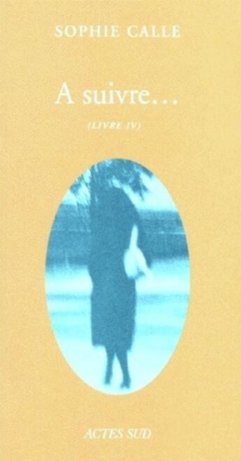 Couverture du livre « À suivre... t.4 » de Sophie Calle aux éditions Actes Sud